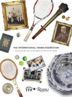 The International Tennis Federation: A Century of Contribution to Tennis (Hardcover)