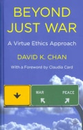 Beyond Just War: A Virtue Ethics Approach (Hardcover)