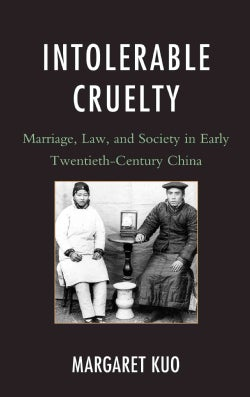 Intolerable Cruelty: Marriage, Law, and Society in Early Twentieth-Century China (Hardcover)