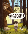 The Boy Who Cried Bigfoot! (Hardcover)