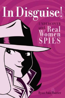 In Disguise!: Undercover With Real Women Spies (Paperback)