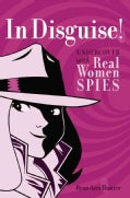 In Disguise!: Undercover With Real Women Spies (Hardcover)