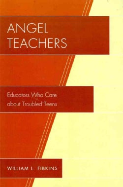 Angel Teachers: Educators Who Care About Troubled Teens (Paperback)