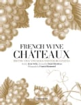 French Wine Chateaux: Distinctive Vintages and Their Estates (Hardcover)