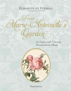 From Marie Antoinette's Garden: An Eighteenth-Century Horticultural Album (Hardcover)
