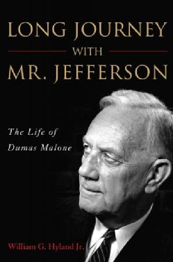 Long Journey With Mr. Jefferson: The Life of Dumas Malone (Hardcover)