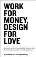 Work For Money, Design For Love: Answers to the Most Frequently Asked Questions About Starting and Running a Succ... (Paperback)