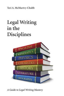 Legal Writing in the Disciplines: A Guide to Legal Writing Mastery