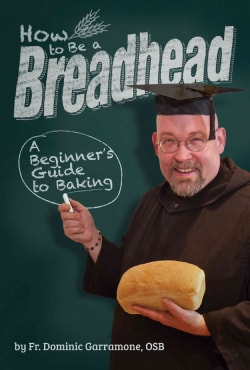 How to Be a Breadhead: A Beginner's Guide to Baking (Spiral bound)