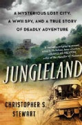 Jungleland: A Mysterious Lost City, A WWII Spy, and a True Story of Deadly Adventure (Hardcover)