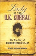 Lady at the O.K. Corral: The True Story of Josephine Marcus Earp (Hardcover)