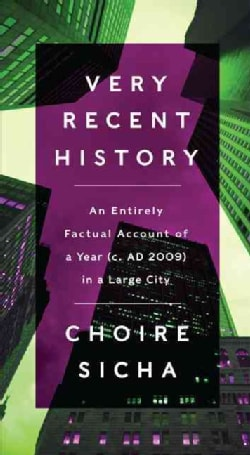 Very Recent History: An Entirely Factual Account of a Year (C. AD 2009) in a Large City (Hardcover)