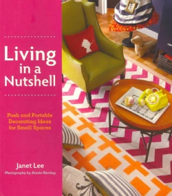 Living in a Nutshell: Posh and Portable Decorating Ideas for Small Spaces (Paperback)
