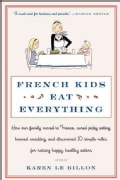 French Kids Eat Everything: How Our Family Moved to France, Cured Picky Eating, Banned Snacking, and Discovered 1... (Paperback)