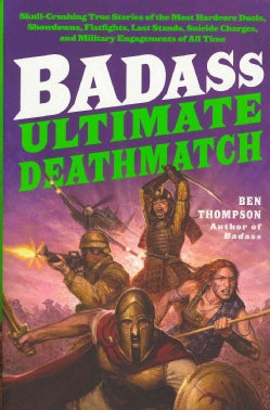 Badass: Ultimate Deathmatch: Skull-Crushing True Stories of the Most Hardcore Duels, Showdowns, Fistfights, Last ... (Paperback)