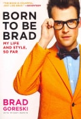 Born to Be Brad: My Life and Style, So Far (Paperback)