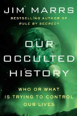 Our Occulted History: Do the Global Elite Conceal Ancient Aliens? (Hardcover)