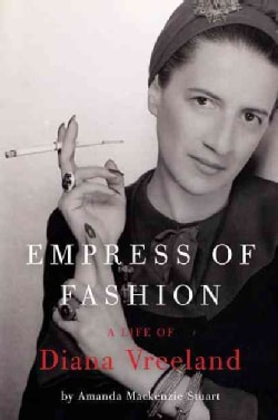 Empress of Fashion: The Life of Diana Vreeland (Paperback)