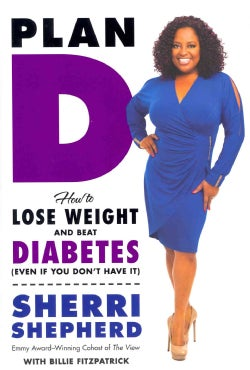 Plan D: How to Lose Weight and Beat Diabetes (Even If You Don't Have It) (Hardcover)