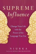 Supreme Influence: Change Your Life With the Power of the Language You Use (Hardcover)