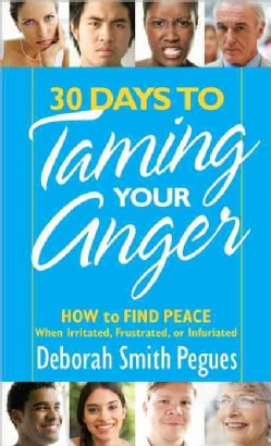 30 Days to Taming Your Anger: How to Find Peace When Irritated, Frustrated, or Infuriated (Paperback)