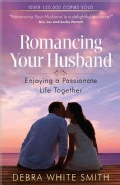 Romancing Your Husband: Enjoying a Passionate Life Together (Paperback)