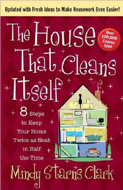 The House That Cleans Itself: 8 Steps to Keep Your Home Twice as Neat in Half the Time (Paperback)