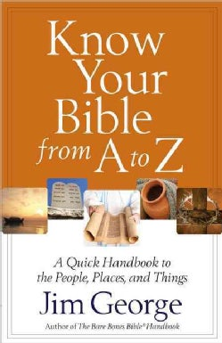 Know Your Bible from a to Z: A Quick Handbook to the People, Places, and Things (Paperback)