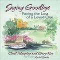 Saying Goodbye: Facing the Loss of a Loved One (Hardcover)