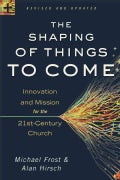 The Shaping of Things to Come: Innovation and Mission for the 21st-Century Church (Paperback)