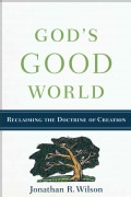 God's Good World: Reclaiming the Doctrine of Creation (Paperback)