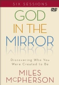 God in the Mirror: Discovering Who You Were Created to Be: Six Sessions (DVD video)