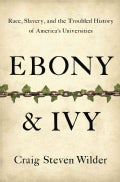 Ebony & Ivy: Race, Slavery, and the Troubled History of America's Universities (Hardcover)