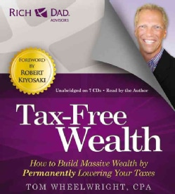 Tax-Free Wealth: How to Build Massive Wealth by Permanently Lowering Your Taxes: Includes PDF (CD-Audio)