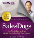 SalesDogs: You Don't Have to Be an Attack Dog to Explode Your Income: Includes PDF (CD-Audio)