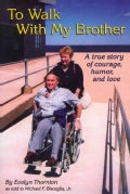 To Walk With My Brother: A True Story of Courage, Humor and Love (Paperback)