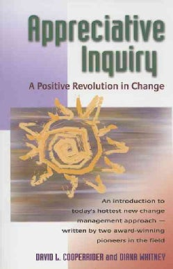 Appreciative Inquiry: A Positive Revolution in Change (Paperback)