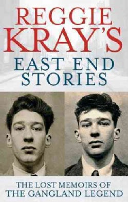 Reggie Kray's East End Stories: The Lost Memoirs of the Gangland Legend (Paperback)