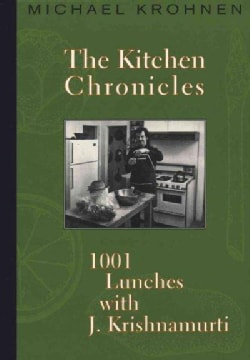Kitchen Chronicles: 1001 Lunches With J. Krishnamurti (Paperback)