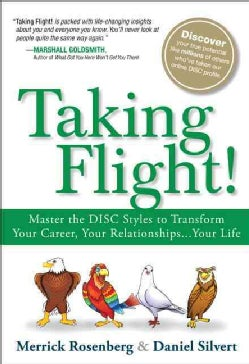 Taking Flight!: Master the DISC Styles to Transform Your Career, Your Relationships...Your Life (Hardcover)