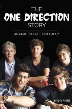 The One Direction Story: An Unauthorized Biography (Paperback)