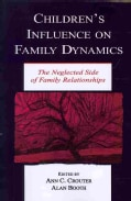 Children's Influence on Family Dynamics: The Neglected Side of Family Relationships (Paperback)