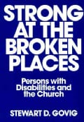 Strong at the Broken Places: Persons With Disabilities and the Church (Paperback)