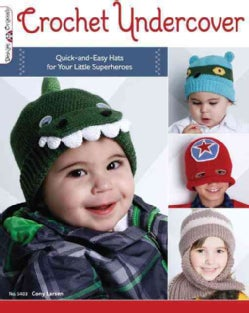 Crochet Undercover: Quick-and-Easy Hats for Your Little Superheroes (Paperback)