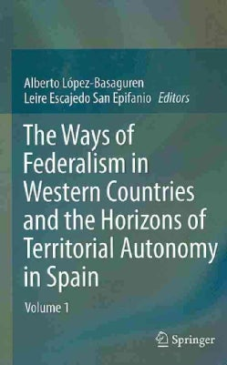 The Ways of Federalism in Western Countries and the Horizons of Territorial Autonomy in Spain (Hardcover)