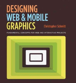 Designing Web and Mobile Graphics: Fundamental Concepts for Web and Interactive Projects (Paperback)