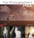 The Photographer's MBA: Everything You Need to Know for Your Photography Business (Paperback)
