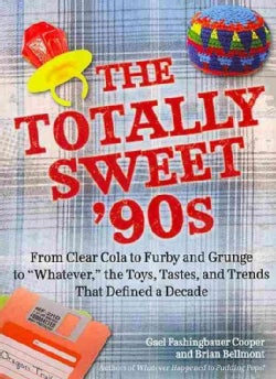 The Totally Sweet 90s: From Clear Cola to Furby, and Grunge to Whatever: The Toys, Tastes, and Trends That Define... (Paperback)