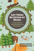 Let Them Be Eaten by Bears: A Fearless Guide to Taking Our Kids into the Great Outdoors (Paperback)