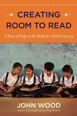 Creating Room to Read: A Story of Hope in the Battle for Global Literacy (Hardcover)